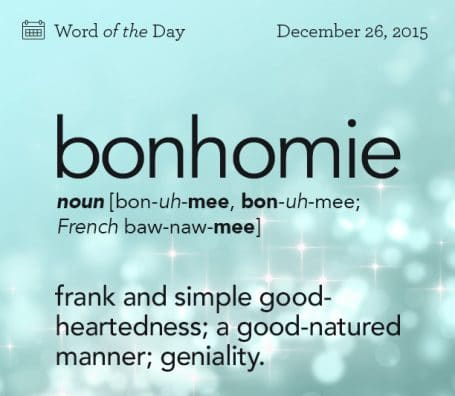 WORD OF THE DAY: Bonhomie – DECEMBER 26, 2015