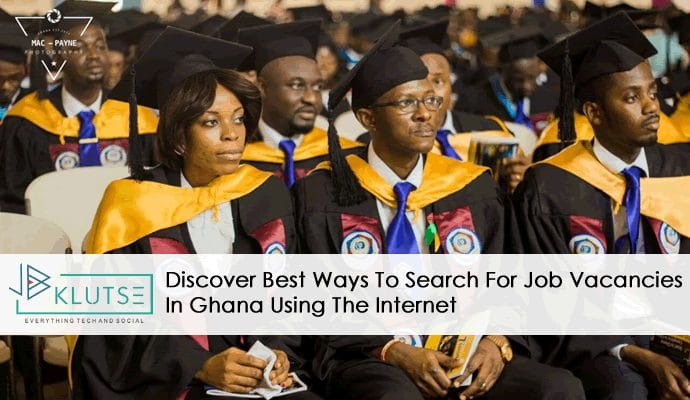 Discover Best Ways To Search For Job Vacancies In Ghana Using The Internet