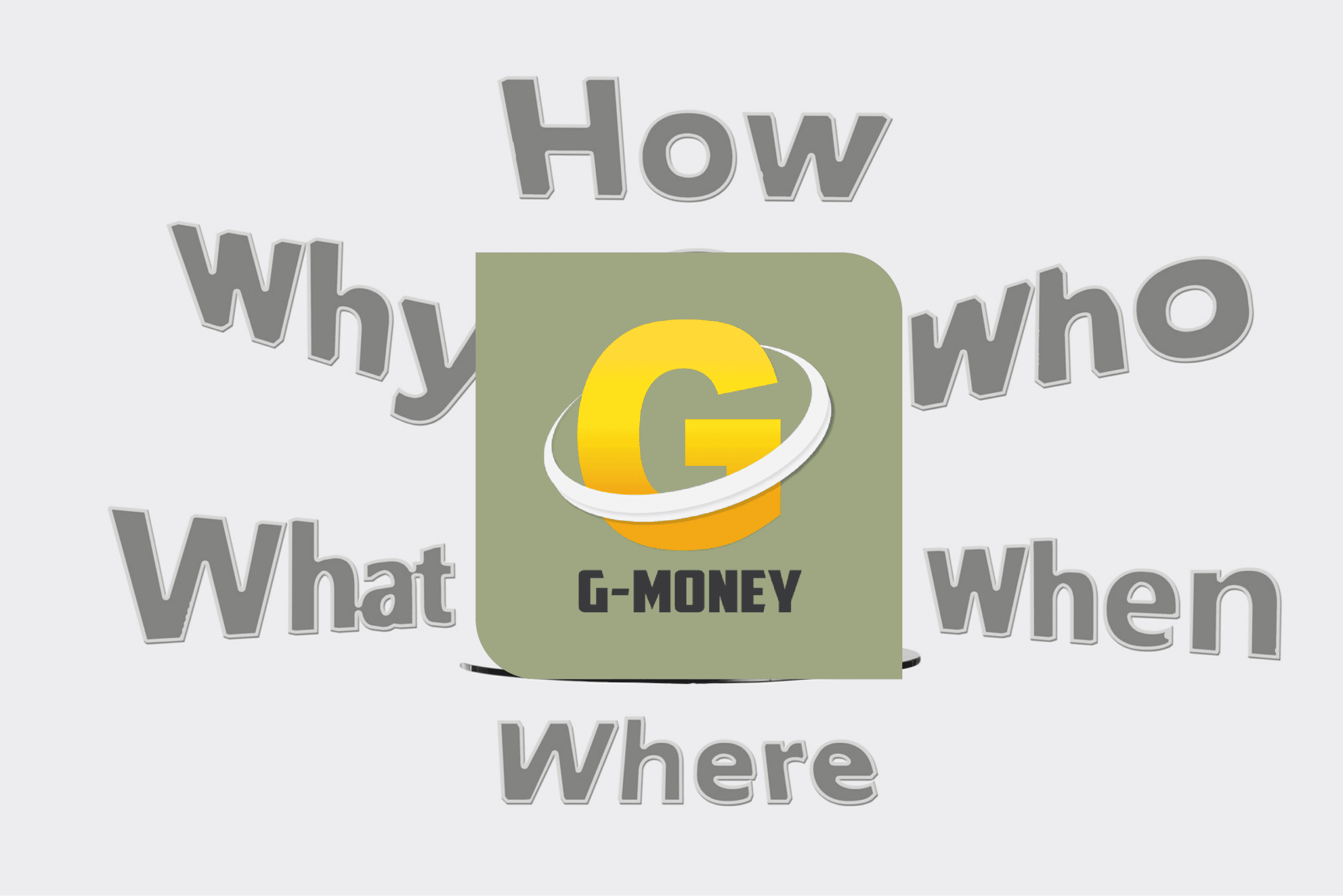 10 G-Money frequently asked questions and the answers you want