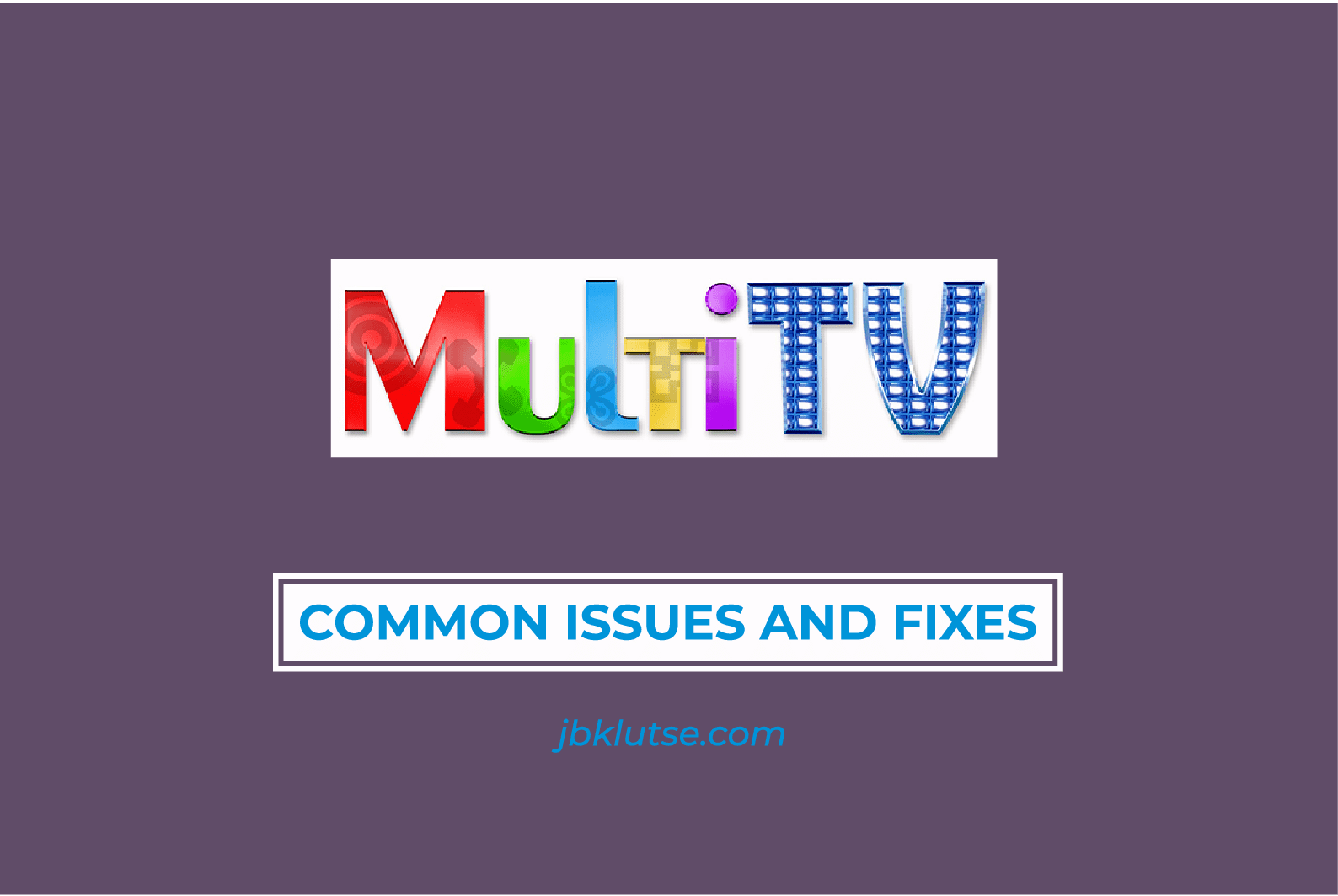 3 common MultiTv issues and fixes that really work