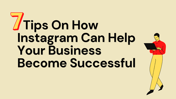 7 Tips on how Instagram can help your business become successful